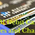 SBI Debit Card Types and Charges | Benefits of SBI ATM / Debit Cards